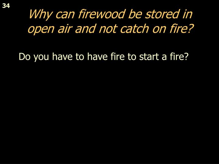 Why can firewood be stored in open air and not catch on fire?
