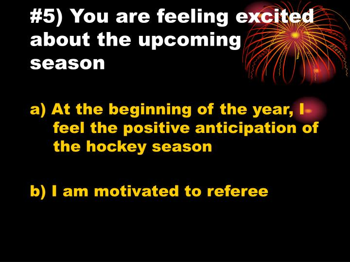 #5) You are feeling excited about the upcoming season