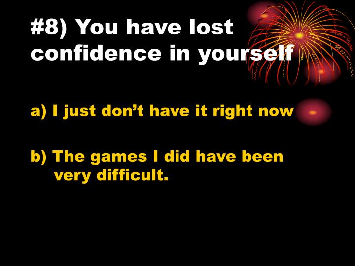 #8) You have lost confidence in yourself