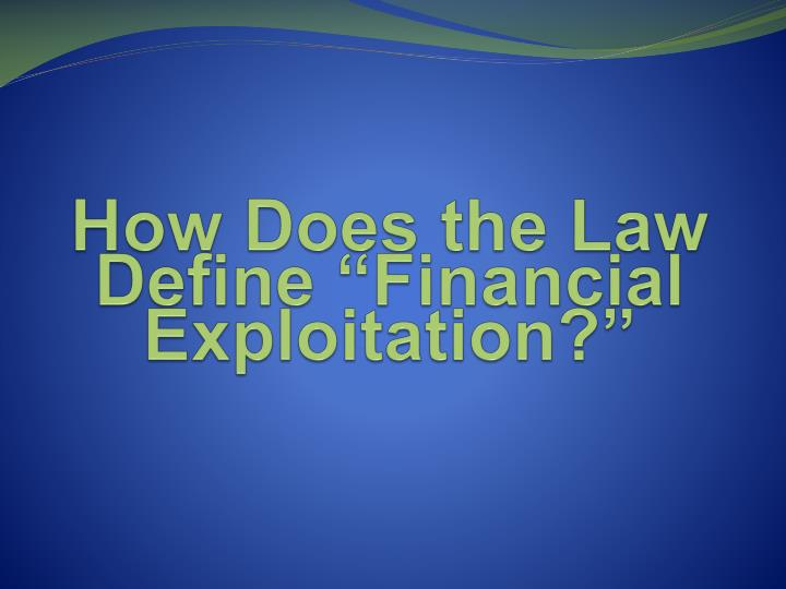 "How Does the Law Define ""Financial Exploitation?"""