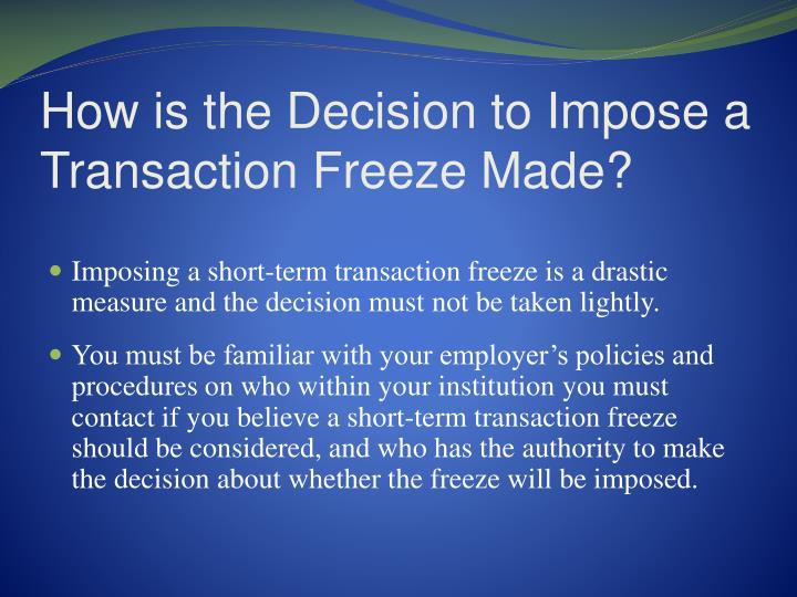 How is the Decision to Impose a Transaction Freeze Made?