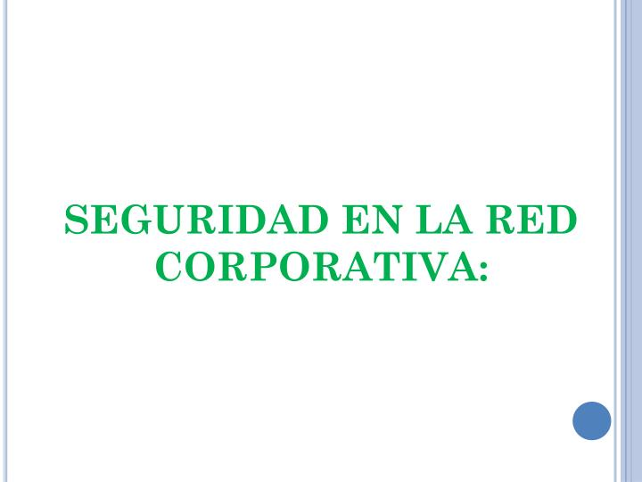 SEGURIDAD EN LA RED CORPORATIVA: