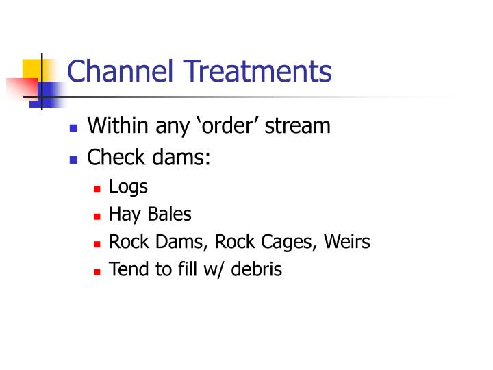 Channel Treatments