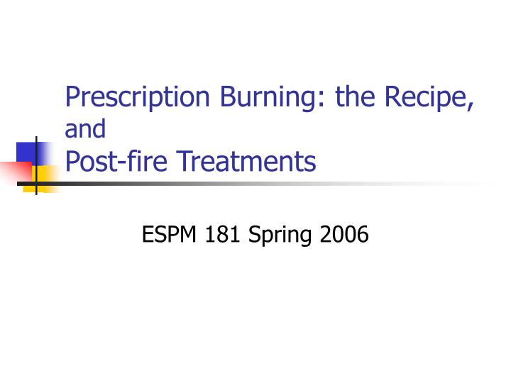 Prescription burning the recipe and post fire treatments
