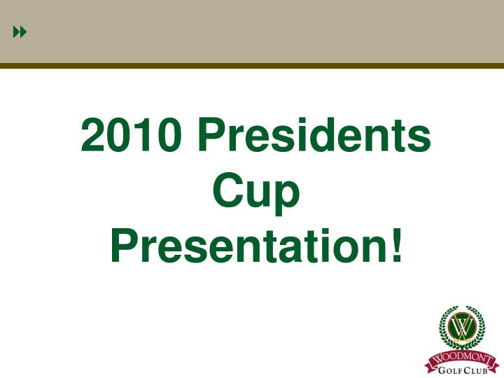 2010 Presidents Cup Presentation!