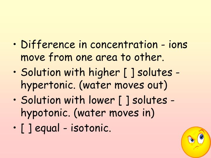 Difference in concentration - ions move from one area to other.