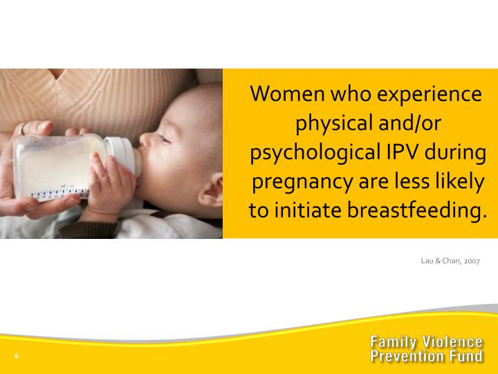 Women who experience physical and/or psychological IPV during pregnancy are less likely to initiate breastfeeding.
