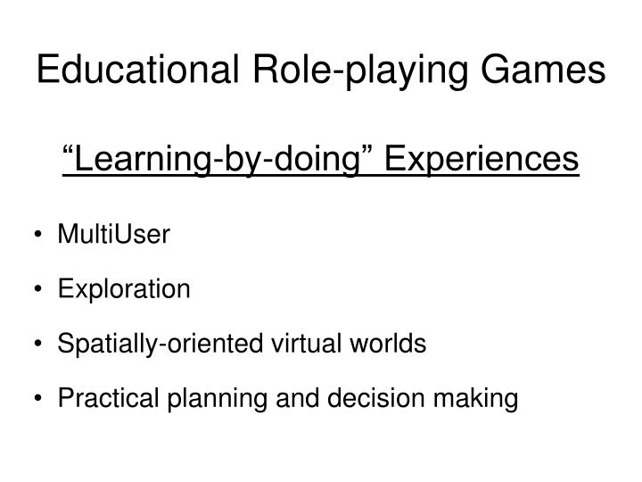 Educational role playing games learning by doing experiences
