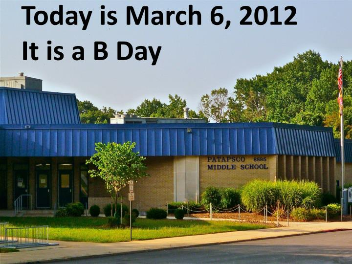 Today is march 6 2012 it is a b day