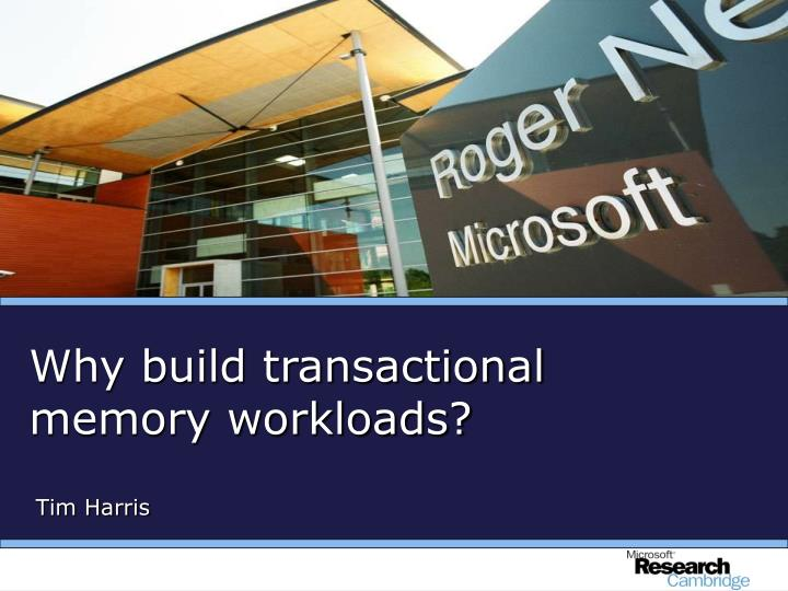 Why build transactional memory workloads