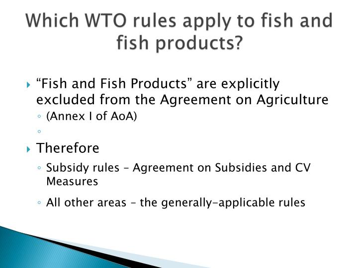 """Fish and Fish Products"" are explicitly excluded from the Agreement on Agriculture"