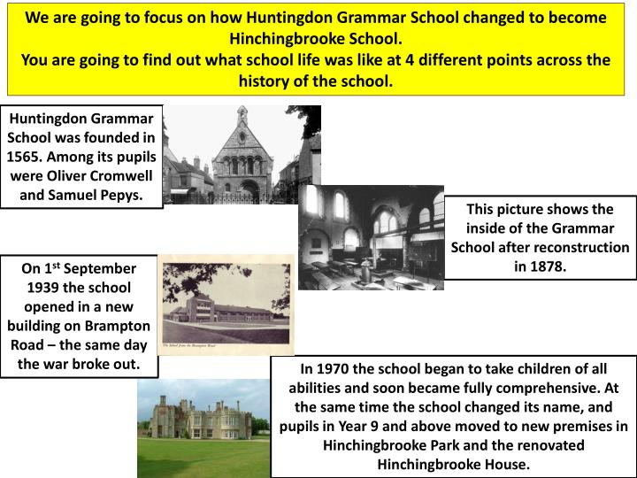 We are going to focus on how Huntingdon Grammar School changed to become Hinchingbrooke School.