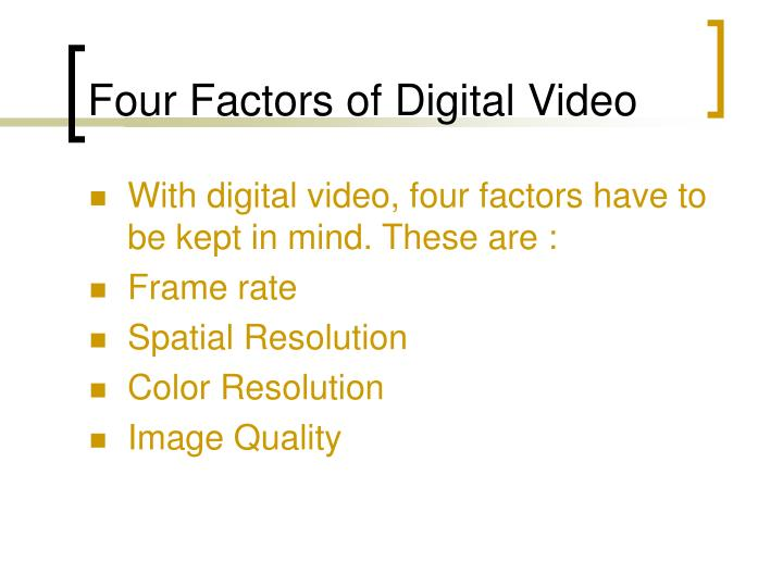 Four Factors of Digital Video