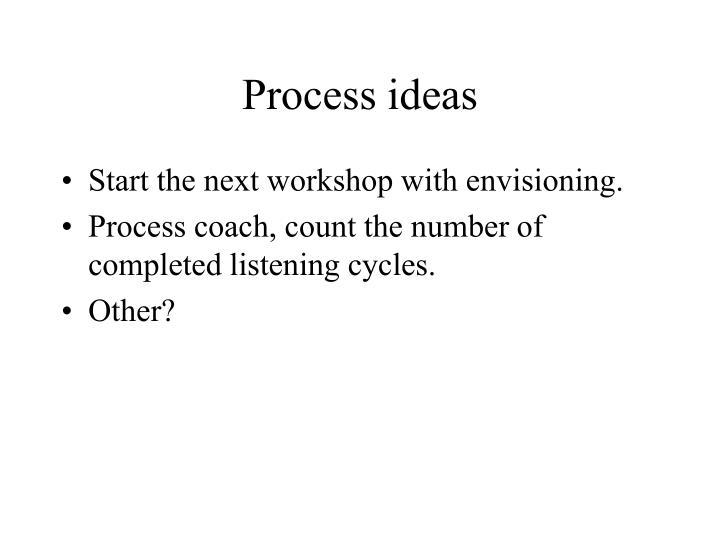 Process ideas