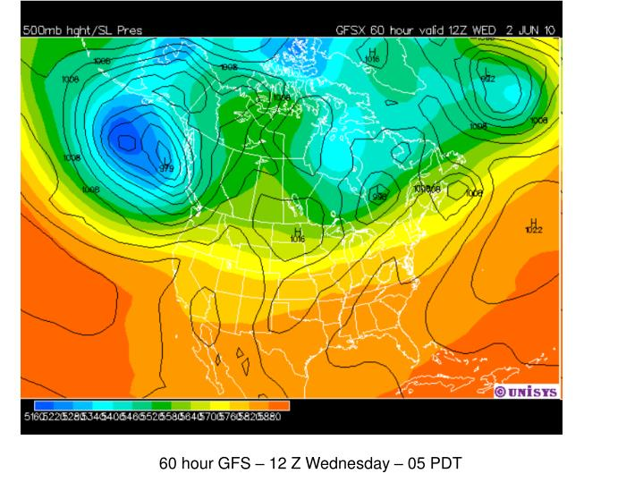 60 hour GFS – 12 Z Wednesday – 05 PDT