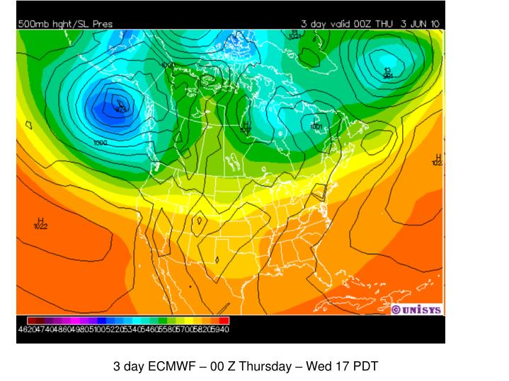 3 day ECMWF – 00 Z Thursday – Wed 17 PDT