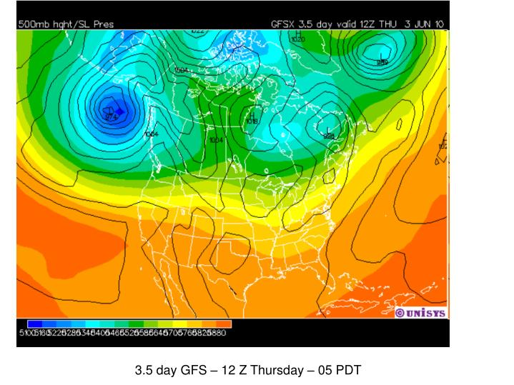 3.5 day GFS – 12 Z Thursday – 05 PDT