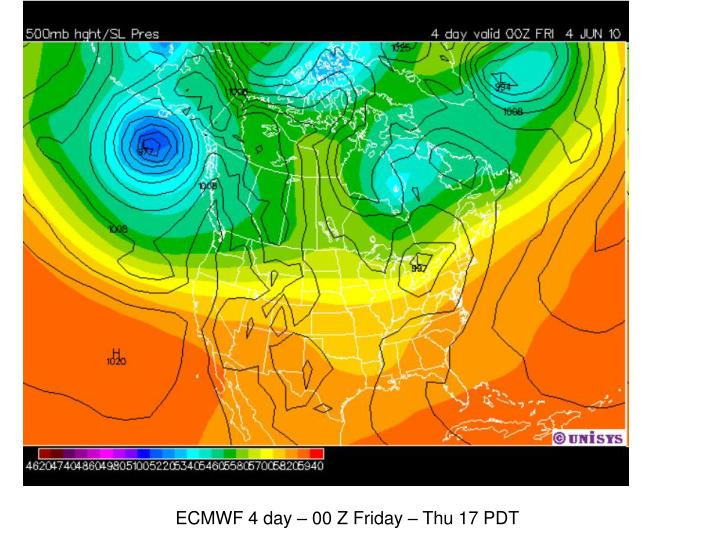ECMWF 4 day – 00 Z Friday – Thu 17 PDT
