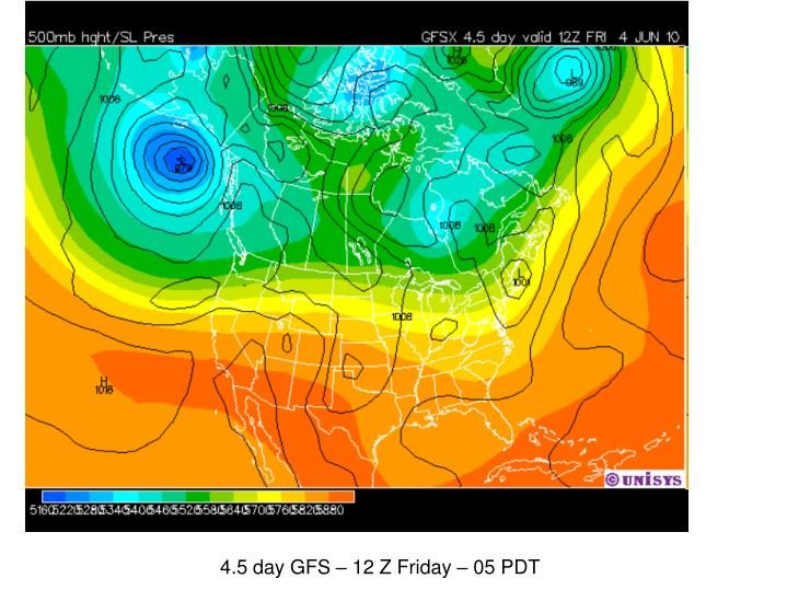 4.5 day GFS – 12 Z Friday – 05 PDT