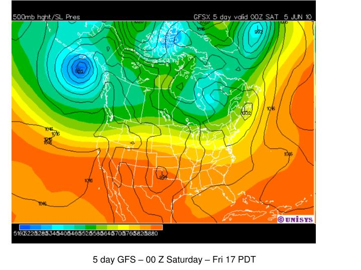 5 day GFS – 00 Z Saturday – Fri 17 PDT