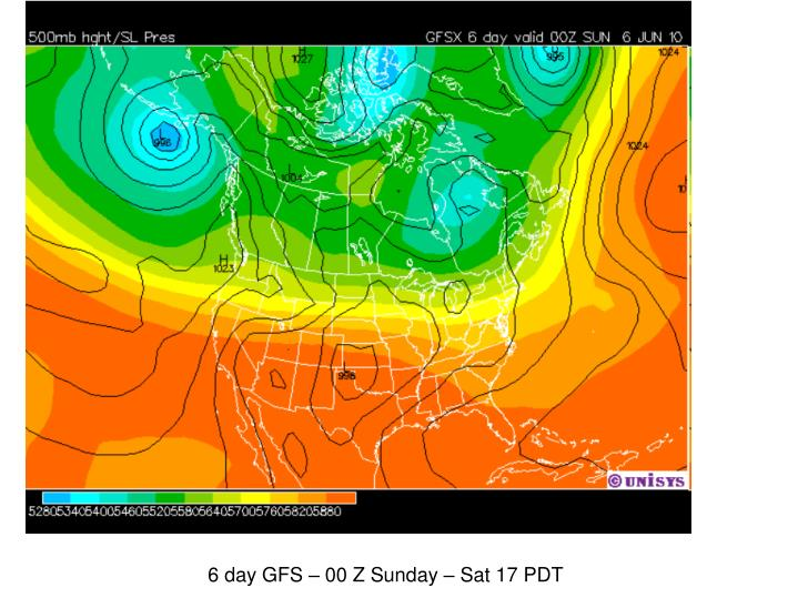 6 day GFS – 00 Z Sunday – Sat 17 PDT