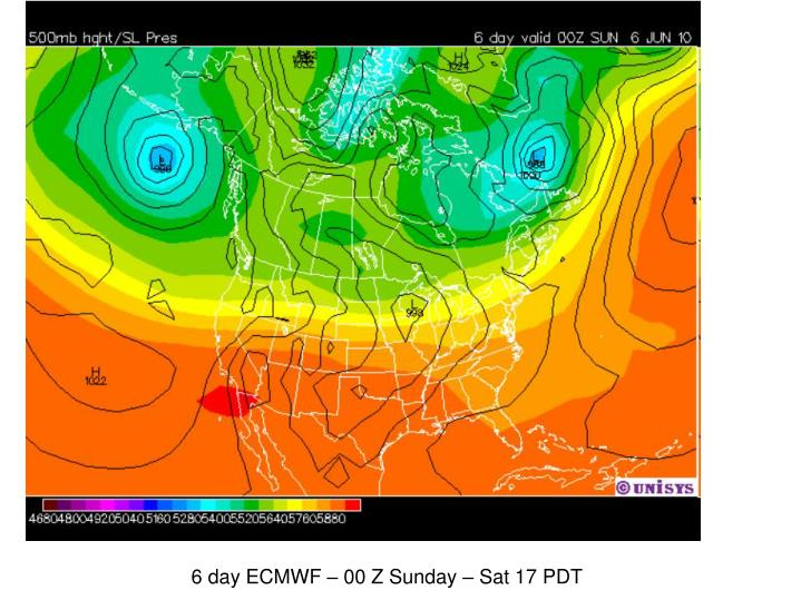 6 day ECMWF – 00 Z Sunday – Sat 17 PDT