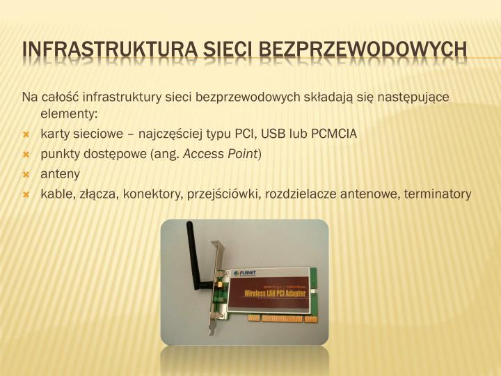 Na całość infrastruktury sieci bezprzewodowych składają się następujące elementy: