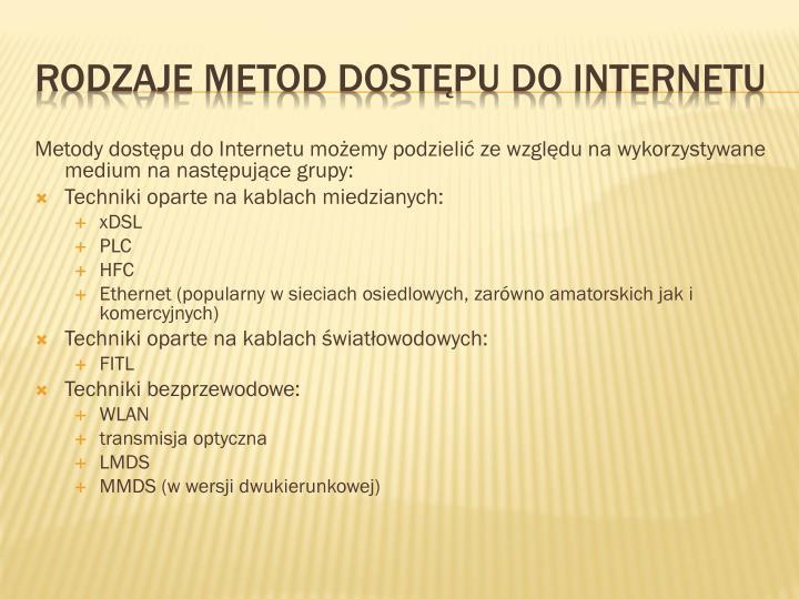 Metody dostępu do Internetu możemy podzielić ze względu na wykorzystywane medium na następujące grupy: