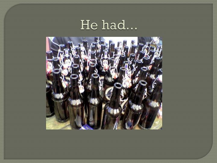 He had...
