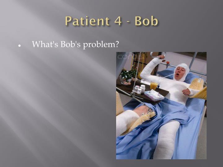 Patient 4 - Bob