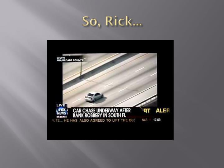 So, Rick...
