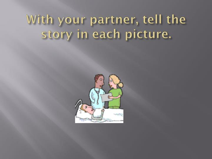 With your partner, tell the story in each picture.