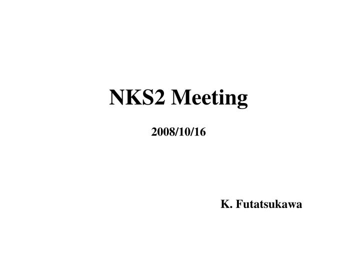 Nks2 meeting 2008 10 16