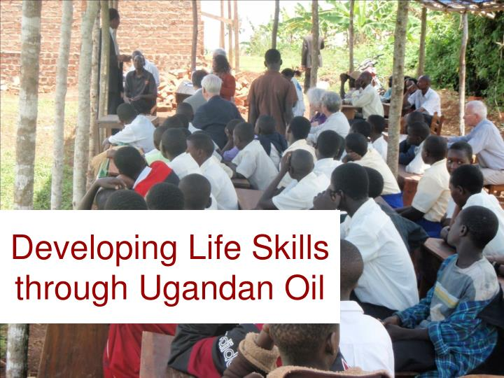 Developing life skills through ugandan oil