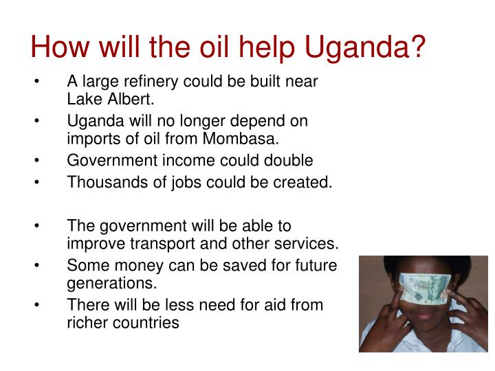 How will the oil help Uganda?