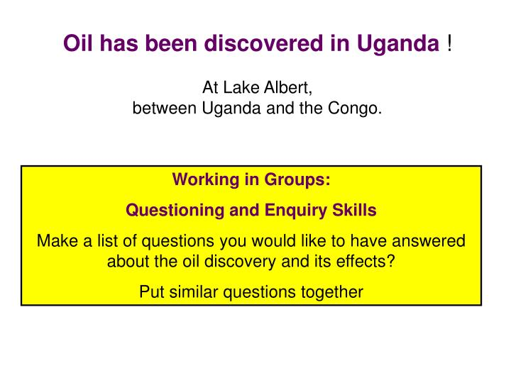 Oil has been discovered in Uganda