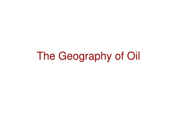 The Geography of Oil