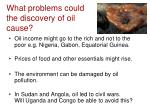 what problems could the discovery of oil cause