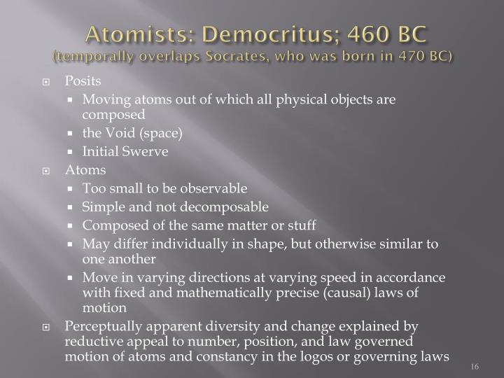 Atomists: Democritus; 460 BC