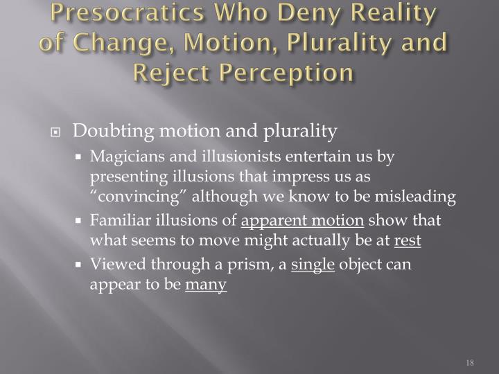 Presocratics Who Deny Reality of Change, Motion, Plurality and Reject Perception