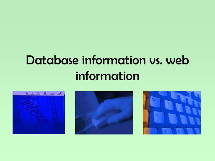 Database information vs. web information