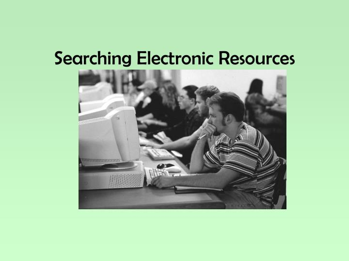 Searching Electronic Resources