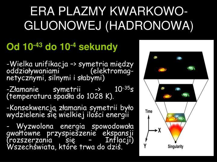 ERA PLAZMY KWARKOWO- GLUONOWEJ (HADRONOWA)
