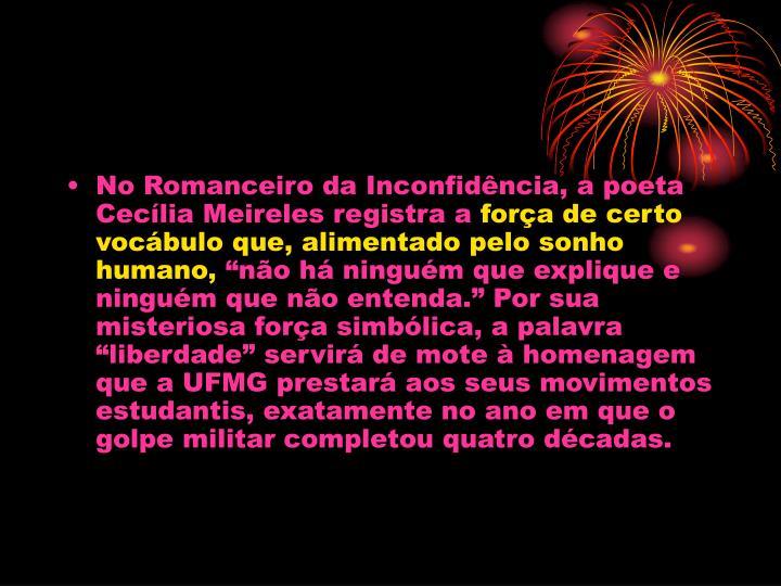 No Romanceiro da Inconfidncia, a poeta Ceclia Meireles registra a