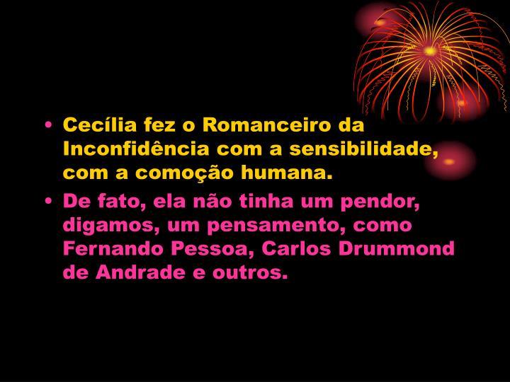 Ceclia fez o Romanceiro da Inconfidncia com a sensibilidade, com a comoo humana.