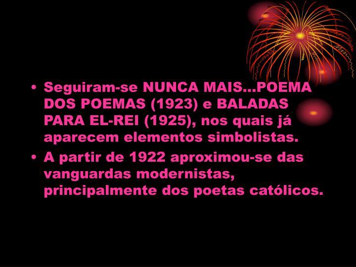 Seguiram-se NUNCA MAIS...POEMA DOS POEMAS (1923) e BALADAS PARA EL-REI (1925), nos quais j aparecem elementos simbolistas.