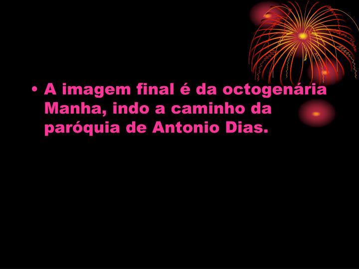 A imagem final  da octogenria Manha, indo a caminho da parquia de Antonio Dias.