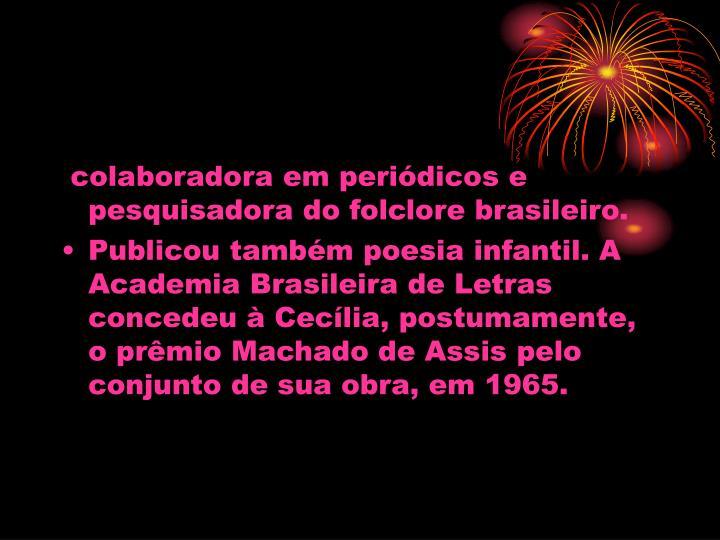 colaboradora em peridicos e pesquisadora do folclore brasileiro.