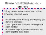 review r controlled ar or ore ore