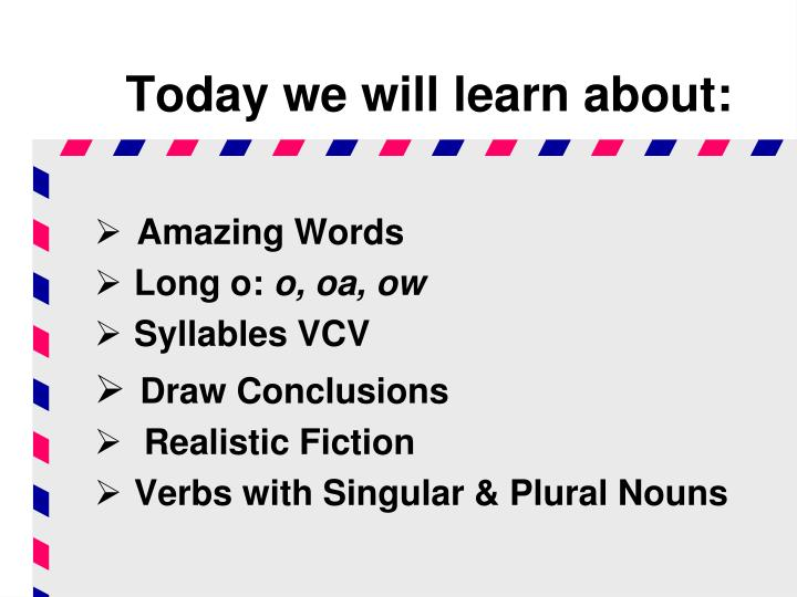 Today we will learn about: